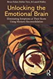 img - for Unlocking the Emotional Brain: Eliminating Symptoms at Their Roots Using Memory Reconsolidation by Bruce Ecker (2012-09-26) book / textbook / text book
