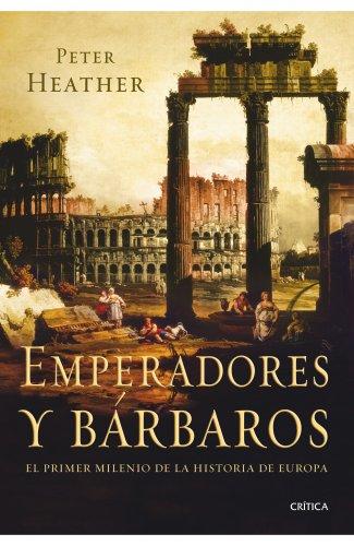 Emperadores y bárbaros: El primer milenio de la historia de Europa (Serie Mayor (critica))
