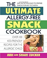 The Ultimate Allergy-Free Snack Cookbook: Over 100 Kid-Friendly Recipes for the Allergic Child from Square One Publishers
