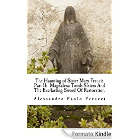 The Haunting of Sister Mary Francis Part II: Magdalena Tomb Sisters And The Everlasting Sword Of Restoration (Demon Nun Trilogy Book 2) (English Edition)