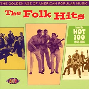 The Golden Age of American Popular Music - The Folk Hits From the Hot 100: 1958-1968