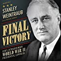 Final Victory: FDR's Extraordinary World War II Presidential Campaign (       UNABRIDGED) by Stanley Weintraub Narrated by Michael Kramer