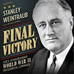 Final Victory: FDR's Extraordinary World War II Presidential Campaign | Stanley Weintraub