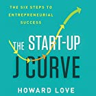The Start-Up J Curve: The Six Steps to Entrepreneurial Success Audiobook by Howard Love Narrated by Chris Abell