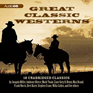 Great Classic Westerns: Unabridged Short Stories | [Ambrose Bierce, Joaquin Miller, Bret Harte, Zane Grey, Max Brand]