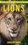 Lion: Amazing Photos & Fun Facts Book About Lions For Kids (Remember Me Series)