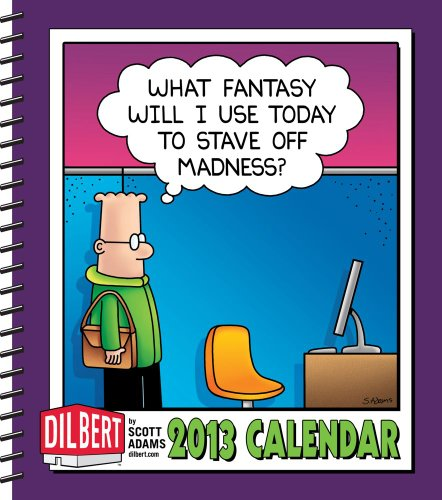 Dilbert 2013 Weekly Planner Calendar: What fantasy will I use today to stave off madness?