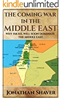 The Coming War in the Middle East: And why Israel will be the only nation left standing. (Our Hidden History and Future Series Book 3)
