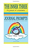img - for The Inner Three - Creative Journaling: Journal Prompts: Instant Ideas For Something To Write About book / textbook / text book