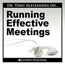 Running Effective Meetings  by Tony Alessandra Narrated by Tony Alessandra
