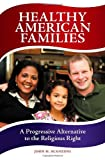 img - for Healthy American Families: A Progressive Alternative to the Religious Right book / textbook / text book