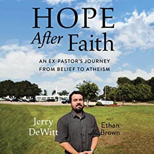 Hope After Faith: An Ex-Pastor's Journey from Belief to Atheism | [Jerry DeWitt]