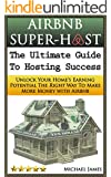 Airbnb Super-Host: The Ultimate Guide to Hosting Success: Unlock Your Home's Earning Potential The Right Way To Make More Money with Airbnb (Airbnb, Hosting, ... Estate, Bed and Breakfast, Vacation Rental)