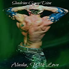 Alaska, with Love Audiobook by Sandrine Gasq-Dion Narrated by Greg Boudreaux