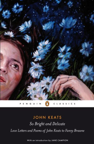 So Bright and Delicate: Love Letters and Poems of John Keats to Fanny Brawne (Penguin Classics)