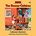 The Caboose Mystery: The Boxcar Children Mysteries, Vol. 11 (       UNABRIDGED) by Gertrude Chandler Warner Narrated by Tim Gregory