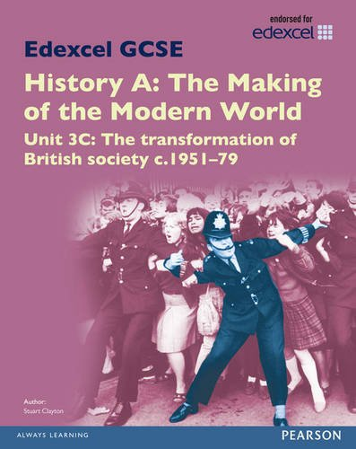 Edexcel GCSE History A the Making of the Modern World: Unit 3C the Transformation of British Society C1951-79 SB 2013
