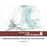 The ESRI Guide to GIS Analysis,: Volume 3: Modeling Suitability, Movement, and Interaction