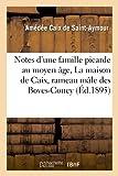 Notes d'une famille picarde au moyen âge, La maison de Caix, rameau mâle des Boves-Coucy (Éd.1895)...