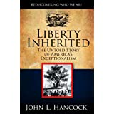 Liberty Inherited: The Untold Story of America's Exceptionalism ~ John L Hancock
