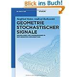 Geometrie Stochastischer Signale: Grundlagen und Anwendungen in der Geodaten-Verarbeitung (De Gruyter Studium)...