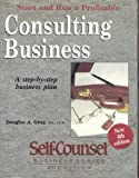Start and Run a Profitable Consulting Business: A Step-By-Step Business Plan (Self-Counsel Series) (1551800209) by Gray, Douglas