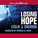 Losing Hope: Sienna St. James, Book 1 Audiobook by Leslie J. Sherrod Narrated by Patricia R. Floyd