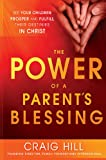 The Power of a Parents Blessing: Seven critical times to ensure your children prosper and fulfill their destinies
