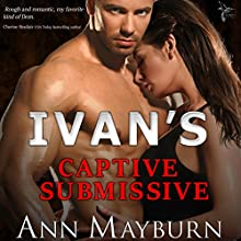Ivan's Captive Submissive: Submissive's Wish, Book 1 Audiobook by Ann Mayburn Narrated by Edo De Angelis