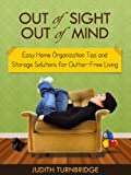 Out of Sight, Out of Mind - Easy Home Organization Tips and Storage Solutions for Clutter-Free Living - Limited Discount Edition