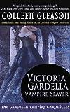 Victoria Gardella: Vampire Slayer (The Gardella Vampire Chronicles)