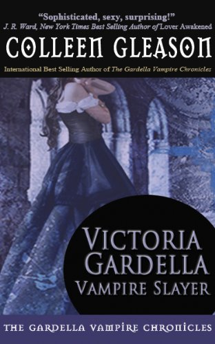 Victoria Gardella: Vampire Slayer (The Gardella Vampire Chronicles)
