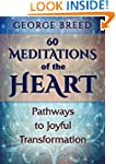 60 Meditations of the Heart: Pathways...