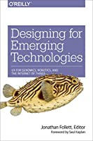 Designing for Emerging Technologies: UX for Genomics, Robotics, and the Internet of Things Front Cover