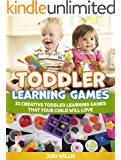 Toddler Learning Games: 33 Creative Toddler Learning Games That Your Child Will Love (Toddler Learning Games, toddler discipline, Toddler Learning books)