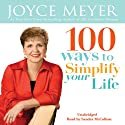 100 Ways To Simplify Your Life (       UNABRIDGED) by Joyce Meyer Narrated by Sandra McCollom