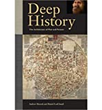 By Andrew Shryock Deep History: The Architecture of Past and Present (First Edition)
