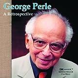 George Perle - A Retrospective George Perle