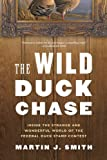 The Wild Duck Chase: Inside the Strange and Wonderful World of the Federal Duck Stamp Contest (1620403072) by Smith, Martin J.