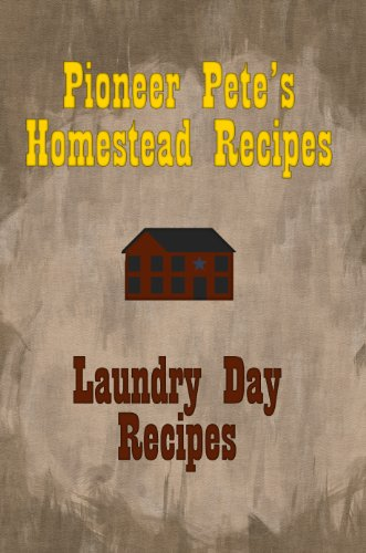 Pioneer Pete'S Laundry Day Recipes (Pioneer Pete'S Homesteading Guides Book 1)