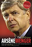 Myles Palmer The Professor: Arsène Wenger: Arsene Wenger