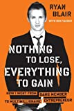 Image of Nothing to Lose, Everything to Gain: How I Went from Gang Member to Multimillionaire Entrepreneur