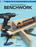 Basic Model Railroad Benchwork, 2nd Edition (Model Railroader Essentials Series)
