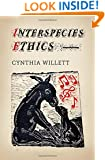 Interspecies Ethics (Critical Perspectives on Animals: Theory, Culture, Science, and Law)