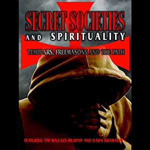 Secret Societies & Spirituality: Templars, Freemasons & The Path | [Tim Wallace-Murphy, Dawn Bramadat]