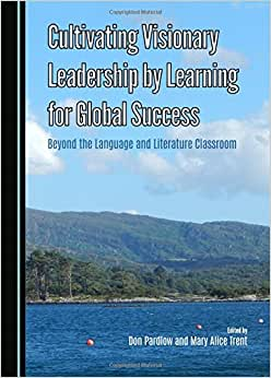 Downloads Cultivating Visionary Leadership by Learning for Global Success: Beyond the Language and Literature Classroom e-book