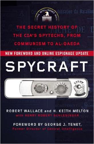 Spycraft: The Secret History of the CIA's Spytechs, from Communism to Al-Qaeda written by Robert Wallace