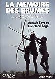 echange, troc Arnoult Seveau, Luc-Henri Fage - La Mémoire des brumes, traversée clandestine chez les Papous de Nouvelle-Guinée
