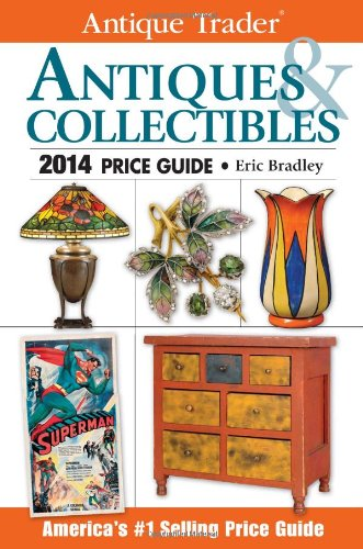 Antique Trader Antiques & Collectibles Price Guide 2014 (Antique Trader Antiques and Collectibles Price Guide) by Krause Publications