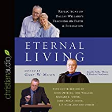 Eternal Living: Reflections on Dallas Willard's Teaching on Faith and Formation (       UNABRIDGED) by Dallas Willard, Gary W. Moon, John Ortberg Narrated by Arthur Morey, Heather Henderson